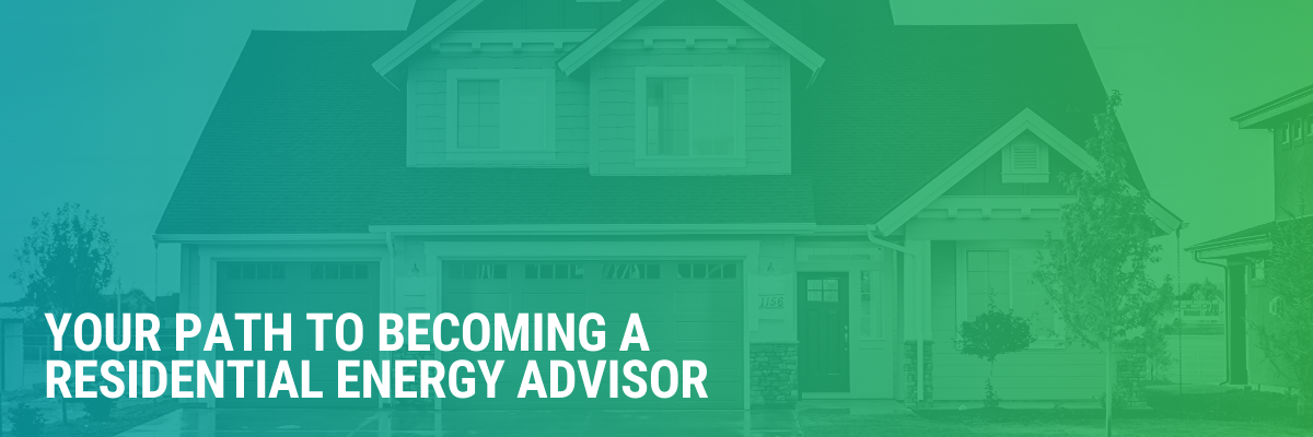 Your Path To Becoming A Residential Energy Advisor | 7 Steps