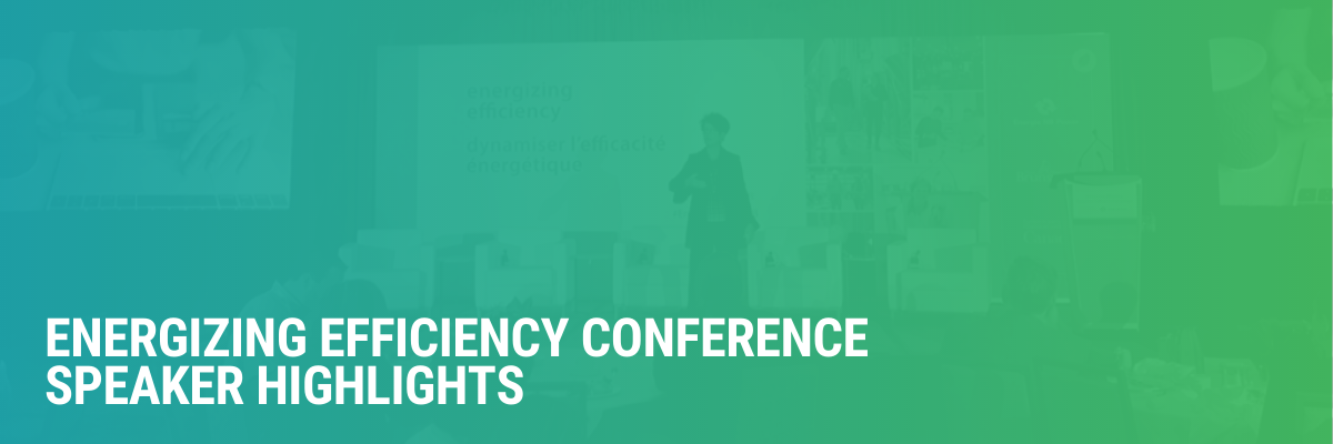 Energizing Efficiency Conference Speaker Highlights