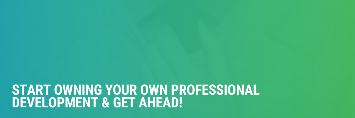 Start Owning Your Own Professional Development & Get Ahead!