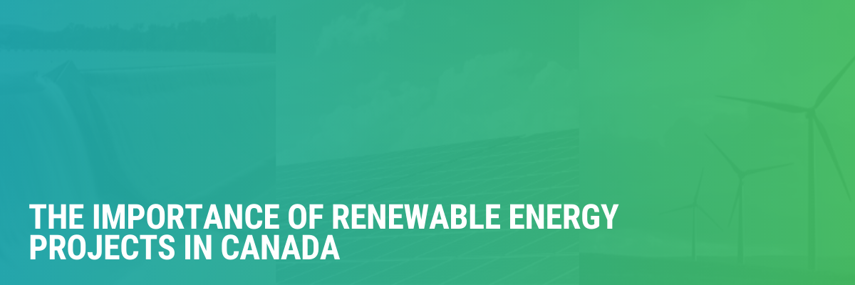 The Importance of Renewable Energy Projects in Canada