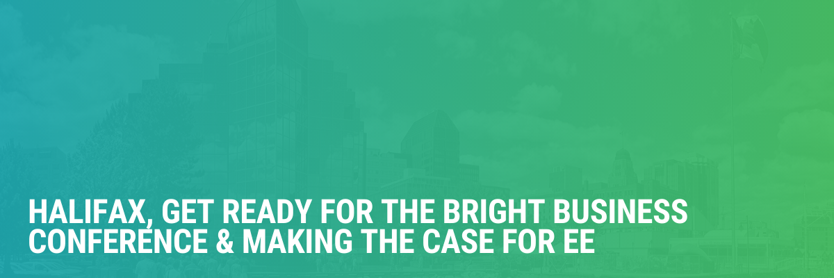 Halifax, Get Ready for the Bright Business Conference & Making the Case for EE