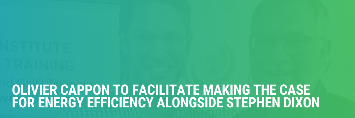 CIET's Olivier Cappon to Facilitate Making the Case for Energy Efficiency Alongside Stephen Dixon