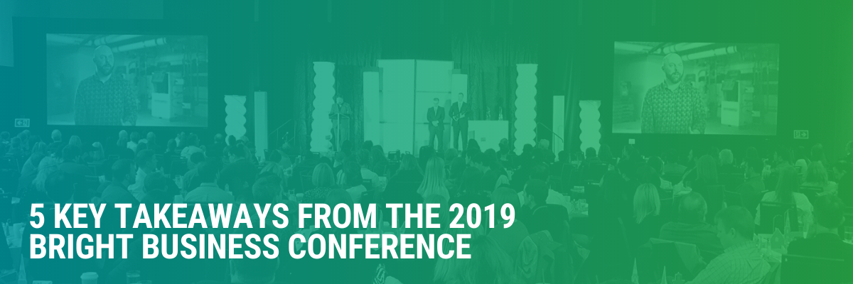 5 Key Takeaways from the 2019 Bright Business Conference