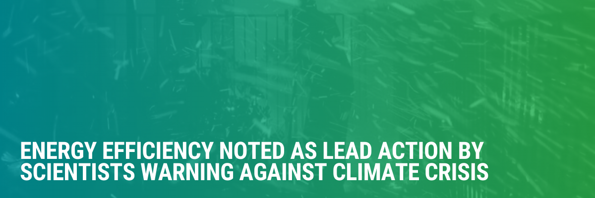 Energy Efficiency Noted As Lead Action By Scientists Warning Against Climate Crisis