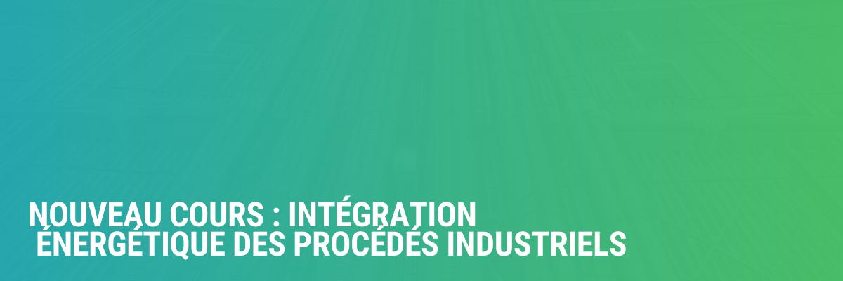 Nouveau cours : Intégration énergétique des procédés industriels (HIIP)
