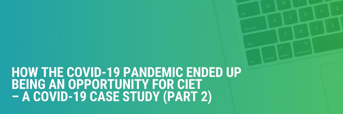How the COVID-19 Pandemic Ended Up Being an Opportunity for CIET | A COVID-19 Case Study | Part 2