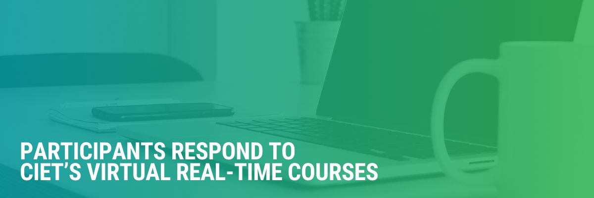 Participants Respond To CIET's Virtual Real-Time Courses