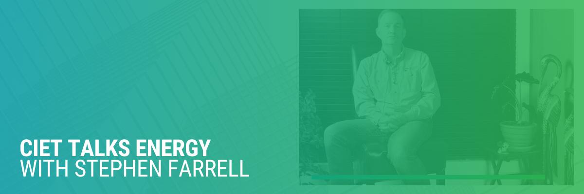 CIET Talks Energy with Stephen Farrell | Video