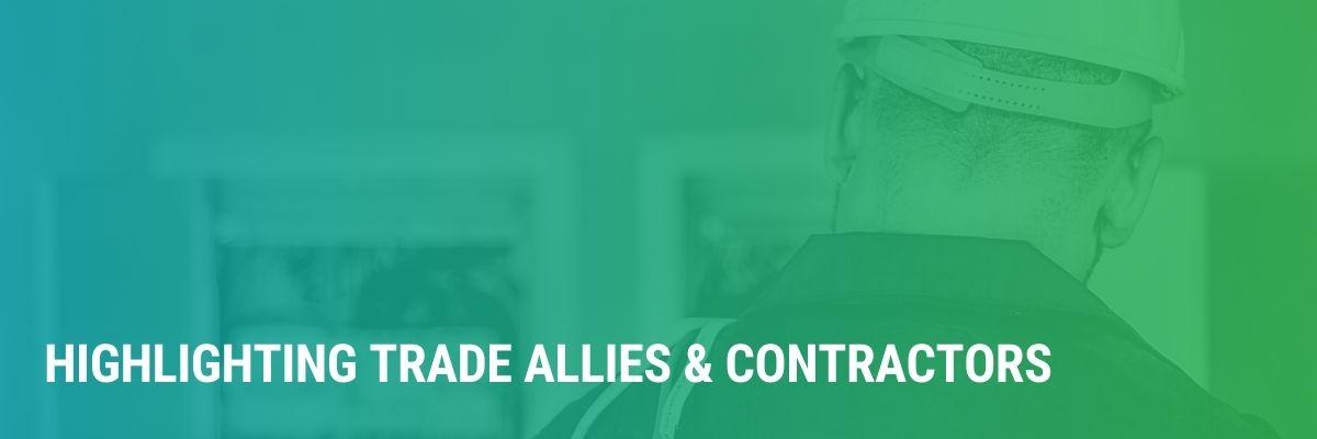 Highlighting Trade Allies & Contractors | Jobs, Training & Hot Topics