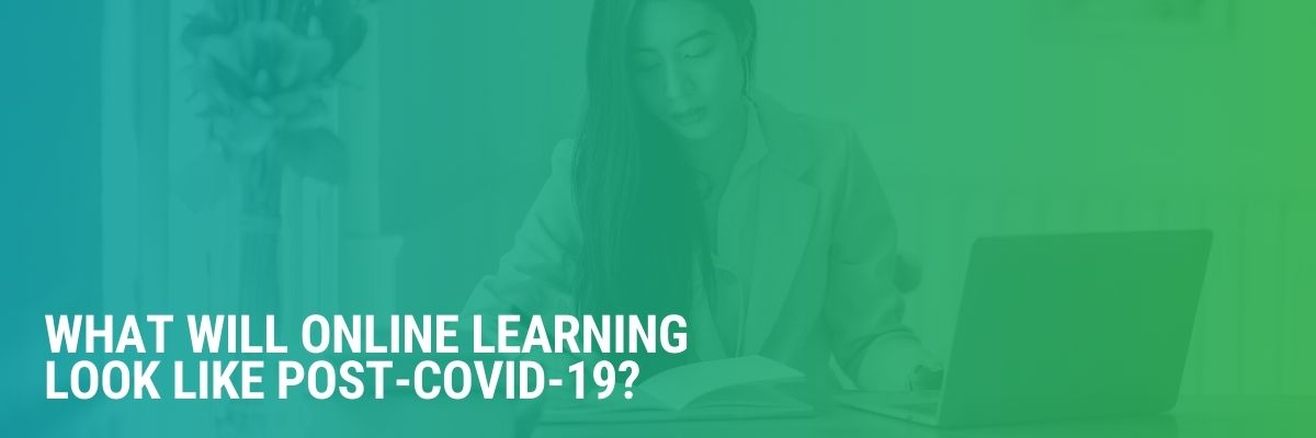 What Will Online Learning Look Like Post-COVID-19?