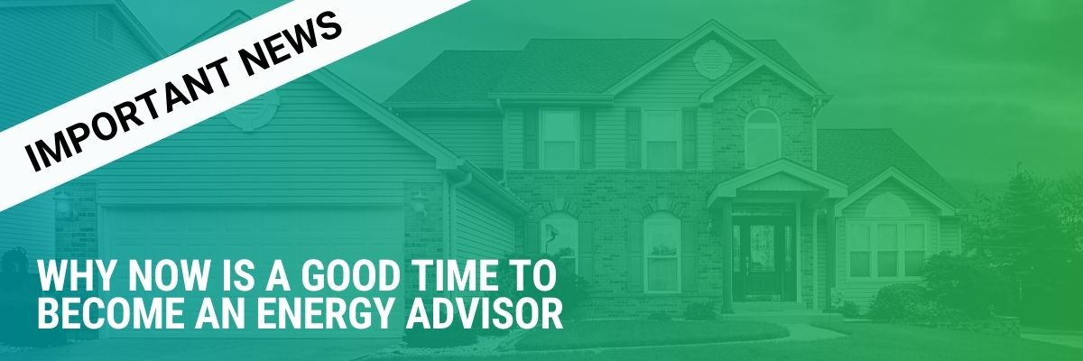 Important News | Why now is a good time to become an Energy Advisor